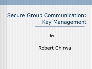 Secure Group Communication: Key Management