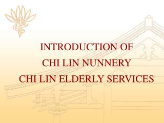 INTRODUCTION OF  CHI LIN NUNNERY  CHI LIN ELDERLY SERVICES