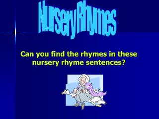 Can you find the rhymes in these nursery rhyme sentences