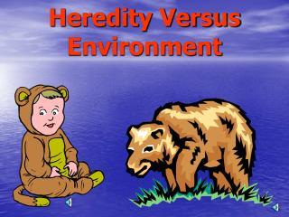 Heredity Versus Environment