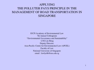 APPLYING  THE POLLUTER PAYS PRINCIPLE IN THE MANAGEMENT OF ROAD TRANSPORTATION IN SINGAPORE