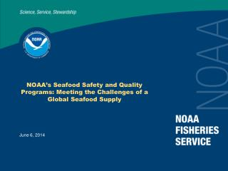 NOAA s Seafood Safety and Quality Programs: Meeting the Challenges of a Global Seafood Supply