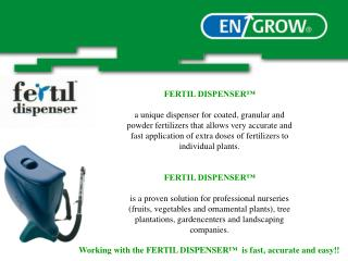 FERTIL DISPENSER    a unique dispenser for coated, granular and powder fertilizers that allows very accurate and fast ap