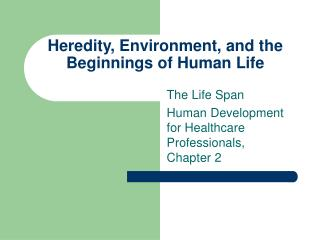 Heredity, Environment, and the Beginnings of Human Life