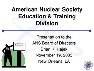 American Nuclear Society Education  Training Division