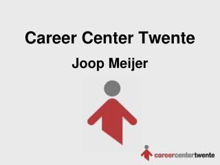 Career Center Twente   Joop Meijer