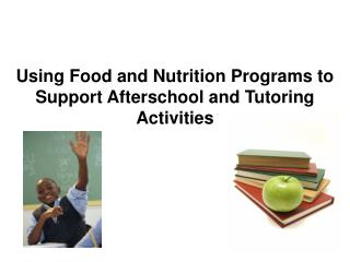 Using Food and Nutrition Programs to  Support Afterschool and Tutoring Activities