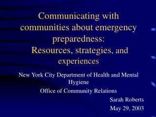 Communicating with communities about emergency preparedness:  Resources, strategies, and experiences