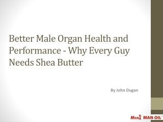 Better Male Organ Health and Performance - Shea Butter