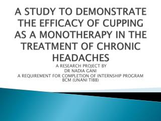 A STUDY TO DEMONSTRATE THE EFFICACY OF CUPPING AS A MONOTHERAPY IN THE TREATMENT OF CHRONIC HEADACHES