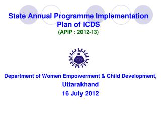 State Annual Programme Implementation Plan of ICDS  APIP : 2012-13