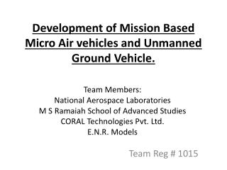 Development of Mission Based Micro Air vehicles and Unmanned Ground Vehicle.