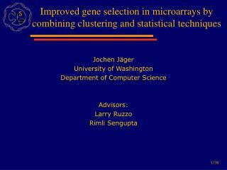 Jochen J ger University of Washington Department of Computer Science   Advisors: Larry Ruzzo Rimli Sengupta