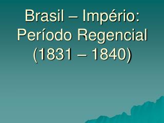 Brasil   Imp rio: Per odo Regencial  1831   1840