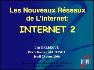 Les Nouveaux R seaux de L Internet:  INTERNET 2
