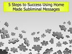5 Steps to Success Using Home Made Subliminal Messages