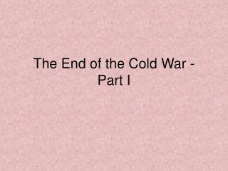 The End of the Cold War - Part I