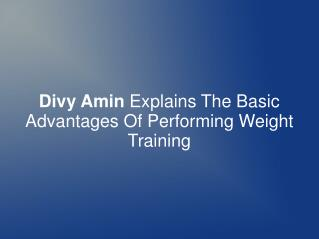 Divy Amin Explains The Advantages Of Weight Training