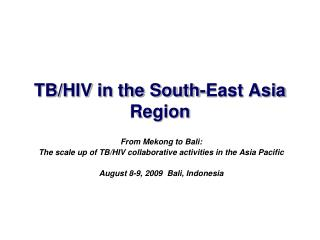 From Mekong to Bali: The scale up of TB