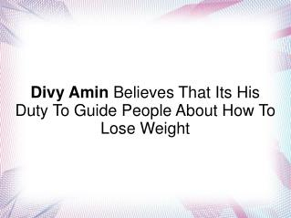Divy Amin Believes His Duty Guiding People About Weight Loss