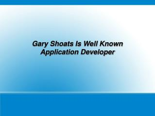 Gary Shoats Is Well Known Application Developer