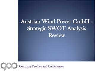 Austrian Wind Power GmbH - Strategic SWOT Analysis Review