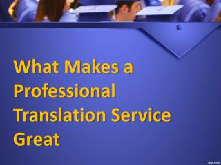 What makes a professional translation service great