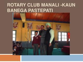 rotary club Manali -Kaun banega pastepati