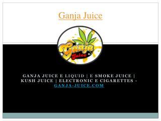 Ganja Juice - E Smoke Juice