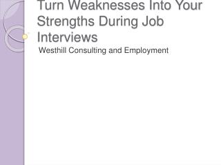 Turn Weaknesses Into Your Strengths During Job Interviews
