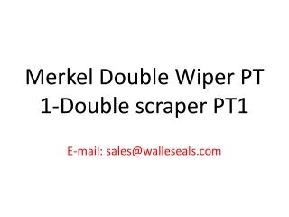 Merkel Double Wiper PT 1-Double scraper PT1