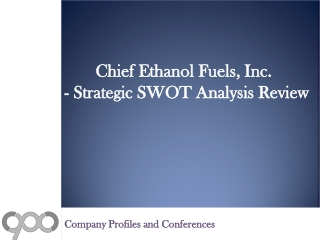 Chief Ethanol Fuels, Inc. - Strategic SWOT Analysis Review