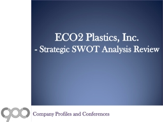 ECO2 Plastics, Inc. - Strategic SWOT Analysis Review