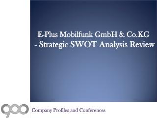 E-Plus Mobilfunk GmbH & Co.KG - Strategic SWOT Analysis Revi