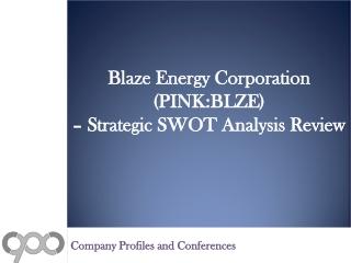 SWOT Analysis Review on Blaze Energy Corporation