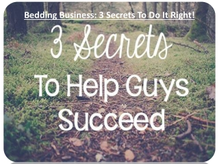Bedding Business: 3 Secrets To Do It Right!