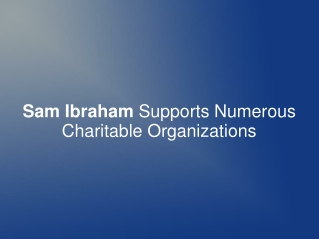 Sam Ibraham Supports Numerous Charitable Organizations