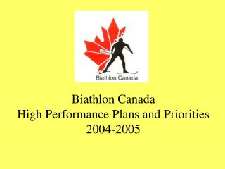 Biathlon Canada High Performance Plans and Priorities 2004-2005