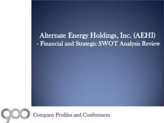 SWOT Analysis Review on Alternate Energy Holdings, Inc. (AEHI)