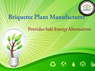 Briquette Plant Manufacturer Provides Safe Energy Alternativ
