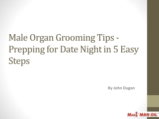 Male Organ Grooming Tips - Prepping for Date Night in 5 Easy