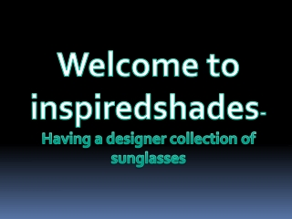 Collection of Designer sunglasses by insipredshades.com