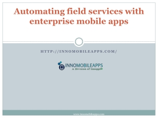 Automating field services with enterprise mobile apps