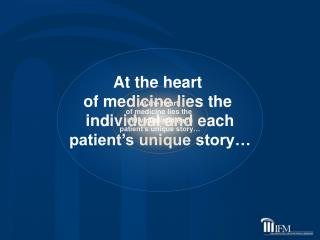 at the heart  of medicine lies the  individual and each patient s unique story