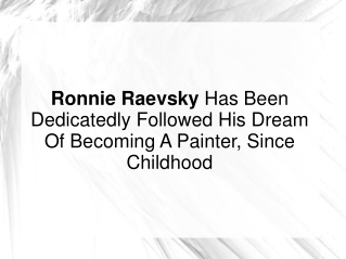Ronnie Raevsky Followed His Dream Of Becoming A Painter