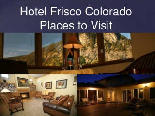 Hotel Frisco Colorado � Places to Visit