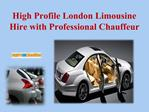 High Profile London Limousine Hire with Professional Chauffe