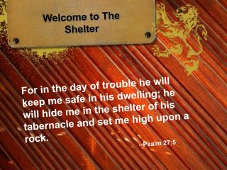 Welcome to The Shelter For in the day of trouble he will keep ...