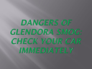 Dangers of Glendora Smog: Check Your Car Immediately