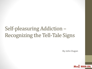 Self-pleasuring Addiction � Recognizing the Tell-Tale Signs